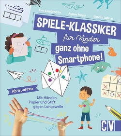 Spiele-Klassiker für Kinder – ganz ohne Smartphone! von Lambrechts,  Ewa, Lebrun,  Sandra, Lühning,  Karen, Meyer,  Aurore, Schnappinger,  Christine