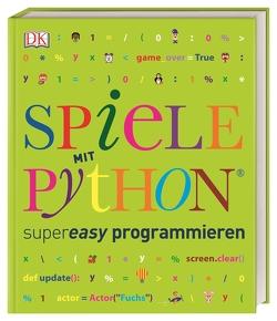Spiele mit Python® supereasy programmieren von Vorderman,  Carol