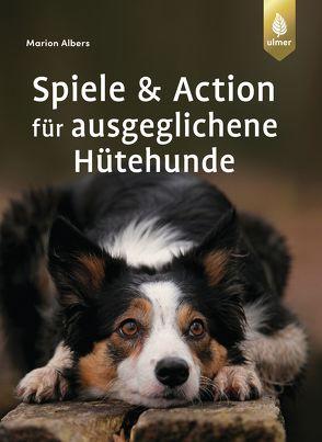 Spiele und Action für ausgeglichene Hütehunde von Albers,  Marion
