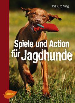 Spiele und Action für Jagdhunde von Gröning,  Pia
