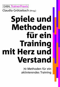 Spiele und Methoden für ein Training mit Herz und Verstand von Grötzebach,  Claudia