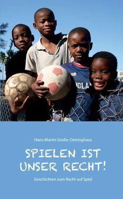 Spielen ist unser Recht von Große-Oetringhaus,  Hans-Martin