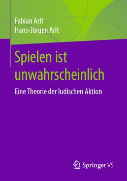 Spielen ist unwahrscheinlich von Arlt,  Fabian, Arlt,  Hans-Jürgen