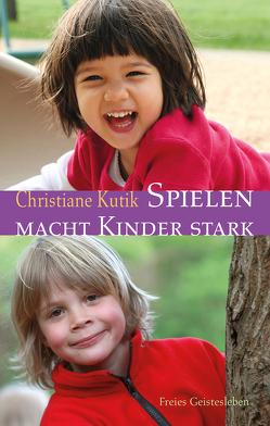 Spielen macht Kinder stark von Kutik,  Christiane
