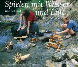 Spielen mit Wasser und Luft von Heinsdorff,  Reinhart, Kraul,  Walter