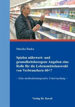 Spielen nährwert- und gesundheitsbezogene Angaben eine Rolle für die Lebensmittelauswahl von Verbrauchern 60+? von Banka,  Mareike
