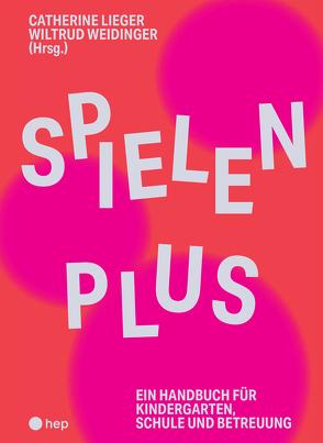 Spielen Plus von Lieger,  Cathérine, Weidinger,  Wiltrud