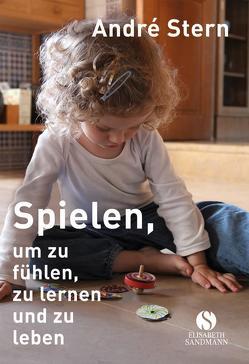 Spielen, um zu fühlen, zu lernen und zu leben von Stern,  André, Thorbrietz,  Dr. Petra