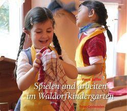 Spielen und arbeiten im Waldorfkindergarten von Jaffke,  Freya