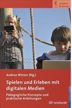 Spielen und Erleben mit digitalen Medien von Winter,  Andrea