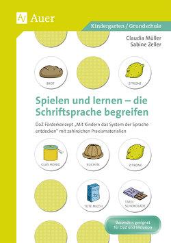 Spielen und Lernen – die Schriftsprache begreifen von Mueller,  Claudia, Zeller,  Sabine
