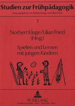 Spielen und Lernen mit jungen Kindern von Fried,  Lilian, Kluge,  Norbert