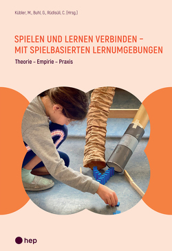 Spielen und Lernen verbinden – mit spielbasierten Lernumgebungen (E-Book) von Buhl,  Gerda, Kübler,  Markus, Rüdisüli,  Cornelia