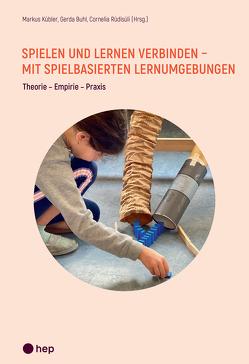 Spielen und Lernen verbinden – mit spielbasierten Lernumgebungen von Buhl,  Gerda, Kübler,  Markus, Rüdisüli,  Cornelia