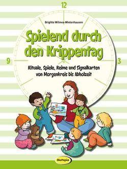Spielend durch den Krippentag von Rieken,  Anne, Wilmes-Mielenhausen,  Brigitte