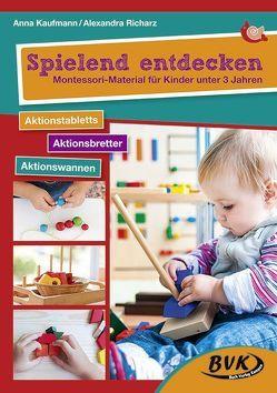 Spielend entdecken – Montessori-Material für Kinder unter 3 Jahren von Kaufmann,  Anna, Richarz,  Alexandra