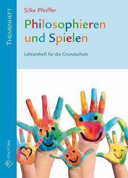 Philosophieren und Spielen von Pfeiffer,  Silke