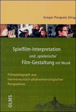 Spielfilm-Interpretation und 'spielerische' Film-Gestaltung mit Musik von Pongratz,  Gregor