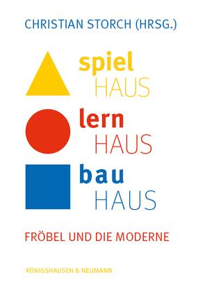 Spielhaus – Lernhaus – Bauhaus von Storch,  Christian