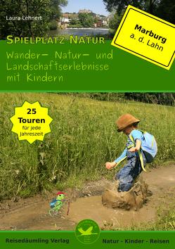 Spielplatz Natur – Wander-, Natur-, und Landschaftserlebnisse mit Kindern in und um Marburg an der Lahn von Lehnert,  Laura