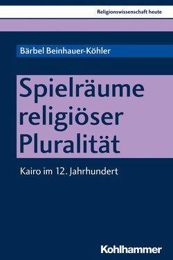 Spielräume religiöser Pluralität von Beinhauer-Köhler,  Bärbel, Nagel,  Alexander-Kenneth, Rüpke,  Jörg
