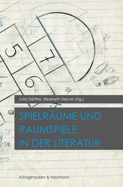 Spielräume & Raumspiele in der Literatur von Dettke,  Julia, Heyne,  Elisabeth