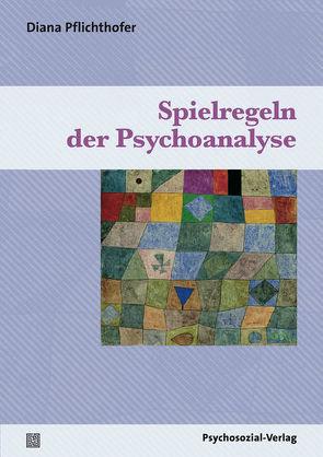 Spielregeln der Psychoanalyse von Pflichthofer,  Diana