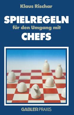Spielregeln für den Umgang mit Chefs von Rischar,  Klaus