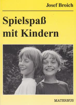 Spielspass mit Kindern von Broich,  Josef
