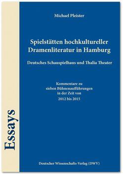 Spielstätten hochkultureller Dramenliteratur in Hamburg. Deutsches Schauspielhaus und Thalia Theater von Pleister,  Michael