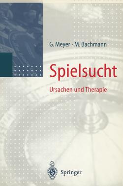 Spielsucht von Bachmann,  M, Meyer,  Gerhard