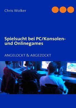Spielsucht bei PC/Konsolen und Onlinegames von Wolker,  Chris
