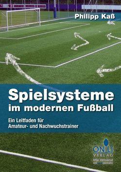 Spielsysteme im modernen Fußball von Kaß,  Philipp