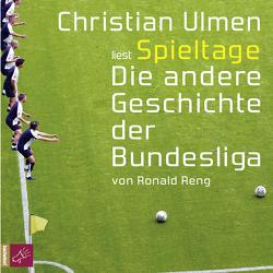 Spieltage. Die andere Geschichte der Bundesliga von Reng,  Ronald, Ulmen,  Christian