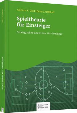 Spieltheorie für Einsteiger von Dixit,  Avinash K., Nalebuff,  Barry J