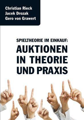 Spieltheorie im Einkauf – Auktionen in Theorie und Praxis von Drozak,  Jacek, Grawert,  Gero von, Rieck,  Christian