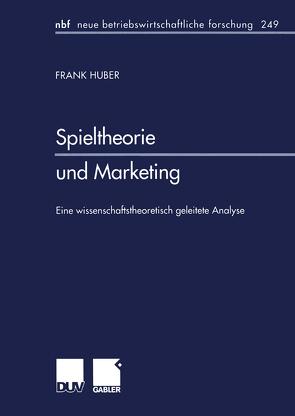Spieltheorie und Marketing von Huber,  Frank