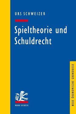 Spieltheorie und Schuldrecht von Schweizer,  Urs