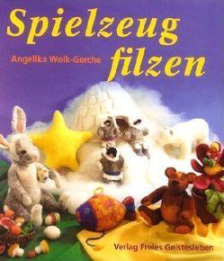 Spielzeug filzen von Wolk-Gerche,  Angelika