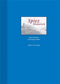 Spiez Historisch von Stalder,  Christoph, Stettler,  Alfred