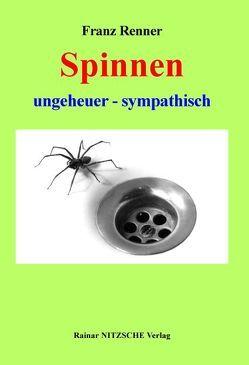 Spinnen ungeheuer – sympathisch von Nitzsche,  Rainar, Renner,  Franz