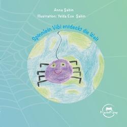 Spinnlein Vibi entdeckt die Welt von Sahin,  Anna