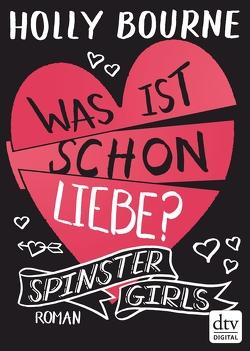 Spinster Girls 3 – Was ist schon Liebe? von Bourne,  Holly, Frey,  Nina