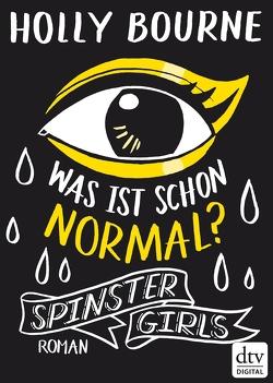 Spinster Girls – Was ist schon normal? von Bourne,  Holly, Frey,  Nina