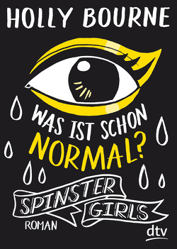 Spinster Girls – Was ist schon normal? von Bourne,  Holly, Frey,  Nina