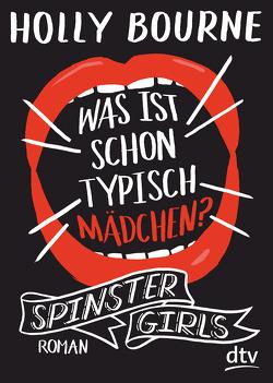 Spinster Girls – Was ist schon typisch Mädchen? von Bourne,  Holly, Frey,  Nina