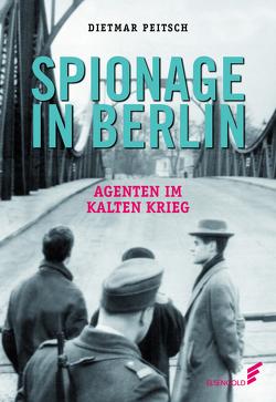 Spionage in Berlin von Peitsch,  Dietmar