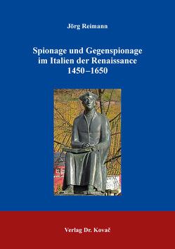Spionage und Gegenspionage im Italien der Renaissance 1450–1650 von Reimann,  Jörg