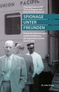 Spionage unter Freunden von Franceschini,  Christoph, Friis,  Thomas Wegener, Schmidt-Eenboom,  Erich