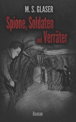 Spione, Soldaten und Verräter von Glaser,  M.S.